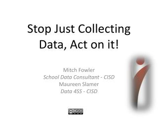 Stop Just Collecting Data, Act on it!