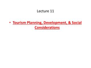 Lecture  11 Tourism Planning, Development, & Social Considerations