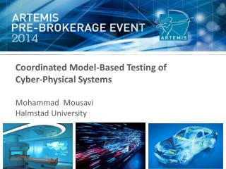 Coordinated Model-Based Testing of  Cyber-Physical Systems Mohammad   Mousavi