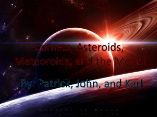 Comets, Asteroids,  Meteoroids, and the Moon!