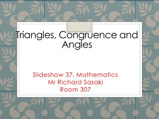 Triangles, Congruence and Angles