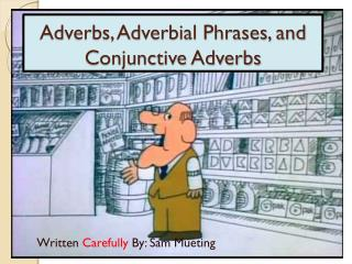 Adverbs, Adverbial Phrases, and Conjunctive Adverbs