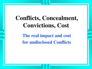 Conflicts, Concealment, Convictions, Cost