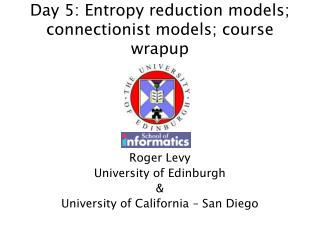 Day 5: Entropy reduction models; connectionist models; course wrapup