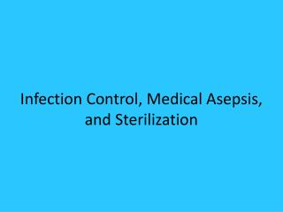 Infection Control, Medical Asepsis, and Sterilization