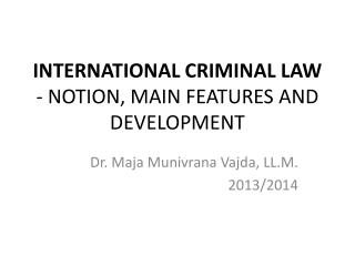 INTERNATIONAL CRIMINAL LAW - NOTION, MAIN FEATURES AND DEVELOPMENT