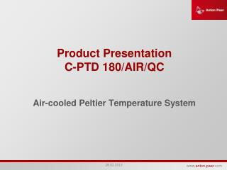 Product Presentation  C-PTD 180/AIR/QC