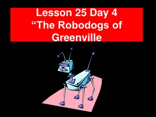 """Lesson 25 Day 4 """"The Robodogs of Greenville"""