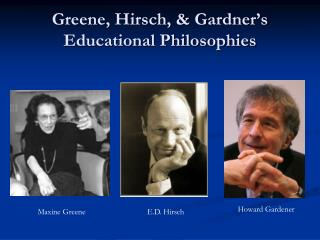 Greene, Hirsch, & Gardner's Educational Philosophies