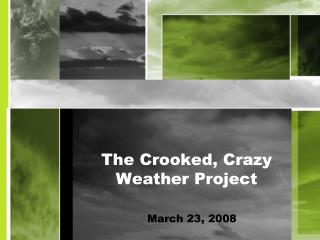 The Crooked, Crazy Weather Project