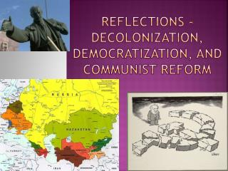 Reflections - Decolonization, Democratization, and Communist Reform