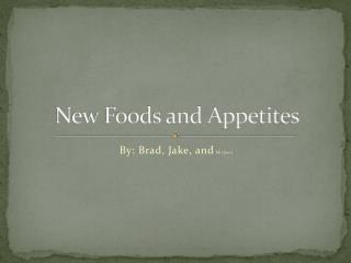New Foods and Appetites