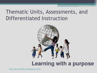Thematic Units, Assessments, and Differentiated Instruction