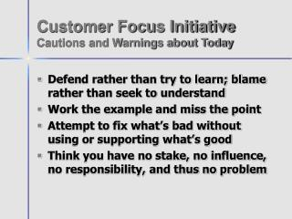 Customer Focus Initiative Cautions and Warnings about Today