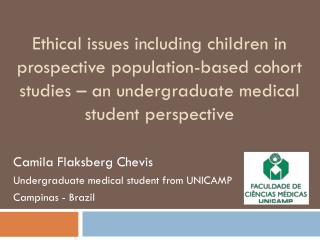 Camila  Flaksberg Chevis Undergraduate  medical  student from  UNICAMP Campinas -  Brazil
