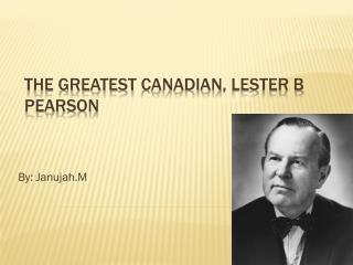 The greatest  canadian , Lester B Pearson