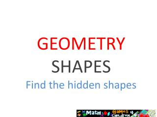 GEOMETRY  SHAPES Find the hidden shapes
