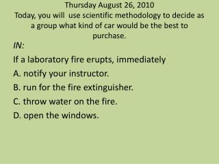 IN: If a laboratory fire erupts, immediately A. notify your instructor.