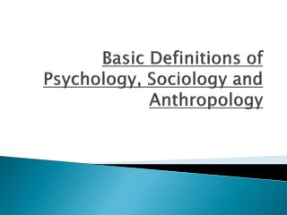 Basic Definitions of Psychology, Sociology and Anthropology