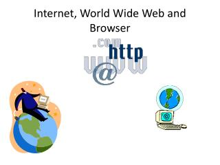 Internet, World Wide Web and Browser