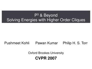 P 3  & Beyond Solving Energies with Higher Order Cliques