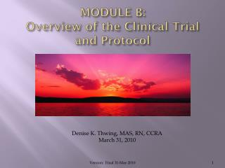 MODULE B:   Overview  of the Clinical Trial and Protocol
