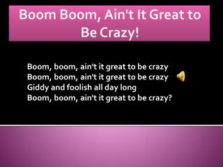 Boom  Boom ,  Ain't  It Great to Be Crazy!