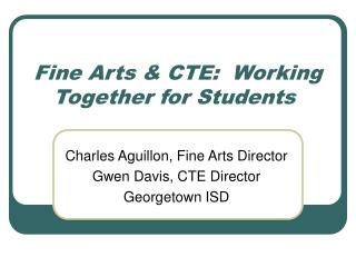 Fine Arts & CTE:  Working Together for Students