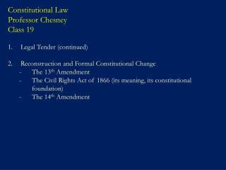 Constitutional Law Professor Chesney Class 19  Legal Tender continued  Reconstruction and Formal Constitutional Change T