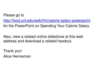 Please go to  food.unl/web/fnh/calorie-salary-powerpoint for the PowerPoint on Spending Your Calorie Salary.