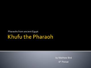 Khufu the Pharaoh