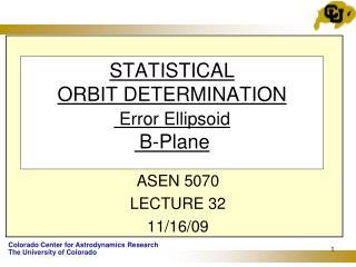 STATISTICAL ORBIT DETERMINATION Error Ellipsoid B-Plane
