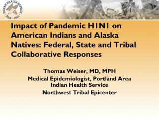 Thomas Weiser, MD, MPH Medical Epidemiologist, Portland Area Indian Health Service
