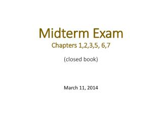 Midterm Exam Chapters 1,2,3,5, 6,7 (closed  book)