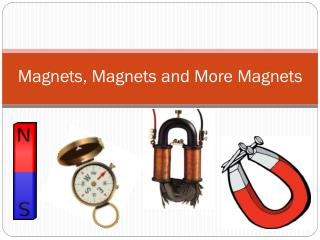 Magnets, Magnets and More Magnets
