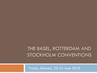 The Basel, Rotterdam and Stockholm Conventions