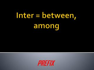 Inter = between, among