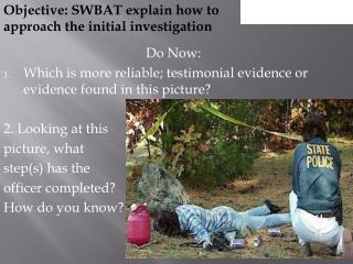 Do Now: Which is more reliable; testimonial evidence or evidence found in this picture?