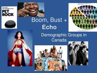 Boom, Bust +  Echo