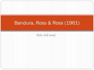 Bandura, Ross & Ross (1961)