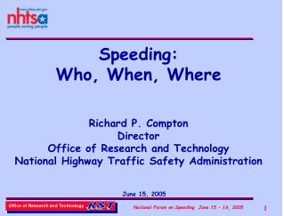 Speeding:  Who, When, Where   Richard P. Compton Director Office of Research and Technology National Highway Traffic Saf
