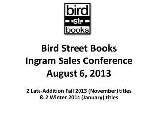 Bird Street Books Ingram Sales Conference August 6, 2013