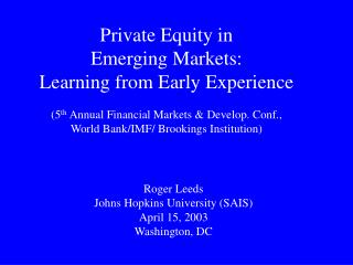 Private Equity in  Emerging Markets: Learning from Early Experience (5 th  Annual Financial Markets & Develop. Conf.