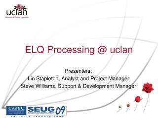 ELQ Processing @ uclan