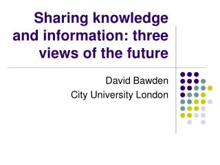 Sharing knowledge and information: three views of the future