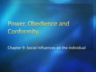 Power, Obedience and Conformity.