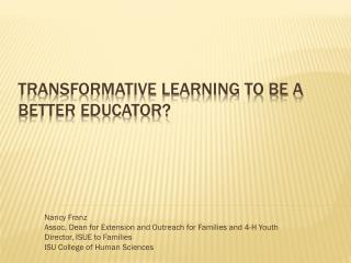Transformative Learning TO BE A BETTER EDUCATOR?