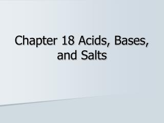 Chapter 18 Acids, Bases, and Salts