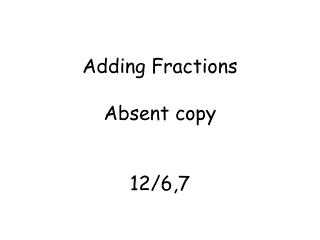 Adding Fractions Absent copy 12/6,7