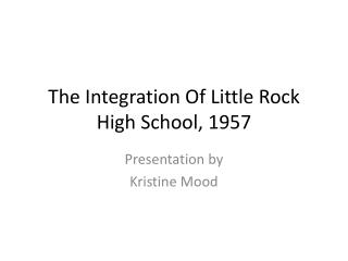 The Integration  O f Little Rock High School, 1957